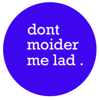don't moider me badge